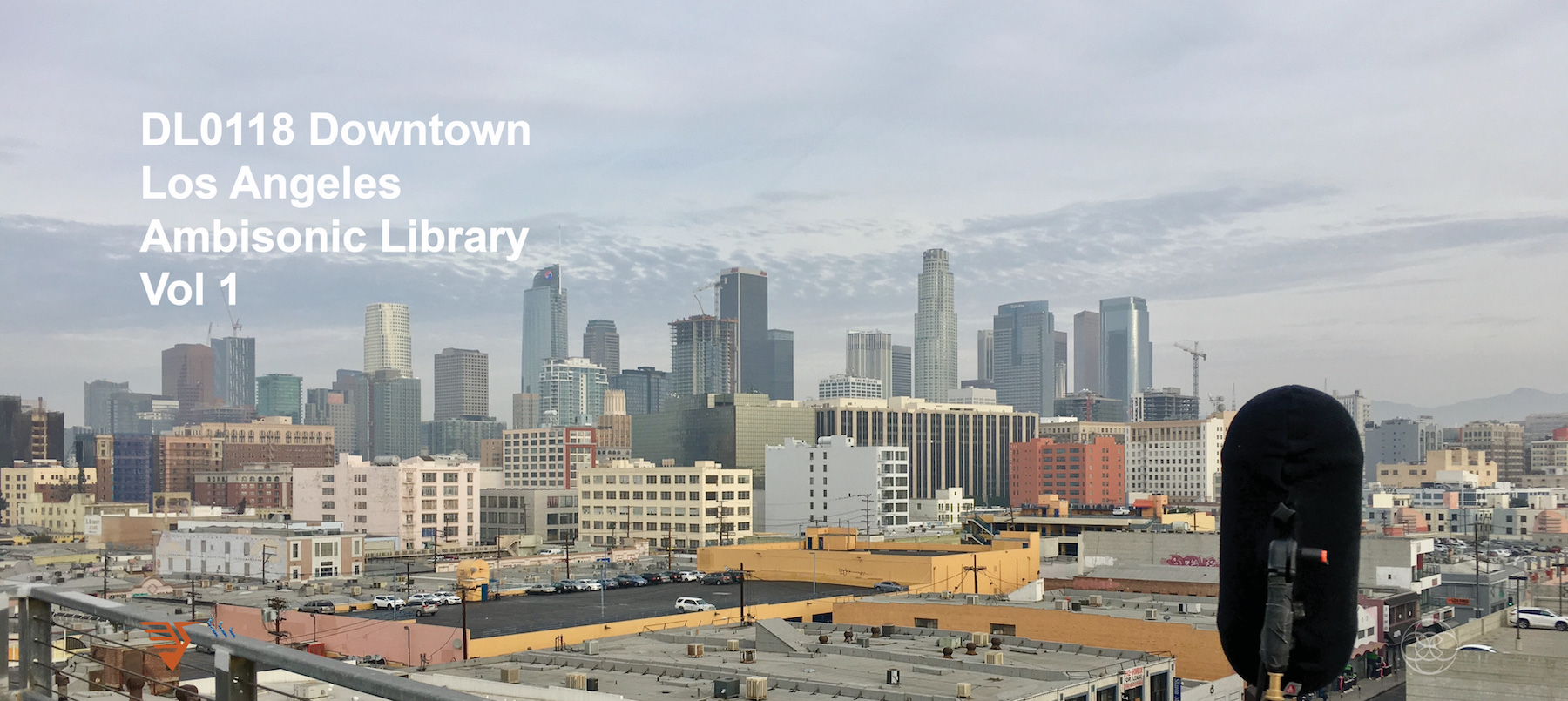 The making of DL0118 Downtown Los Angeles Ambisonic Library Vol 1